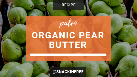 paleo organic pear butter recipe_snackin free blog-paleo recipe