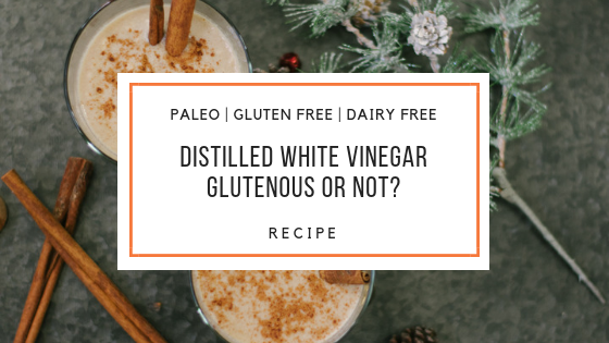 distilled white vinegar_Snackin Free_Blog