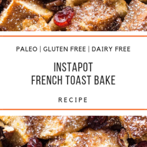 paleo Instapot French Toast Bake Recipe_Snackin Free_Blog